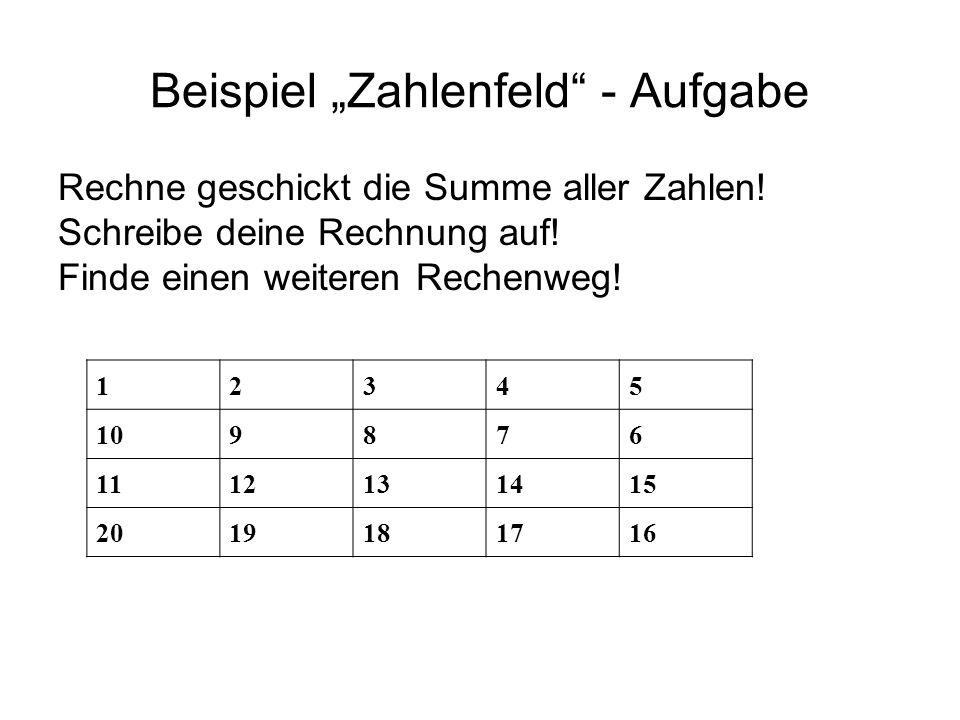 Beispiel Zahlenfeld - Aufgabe Rechne geschickt die Summe aller Zahlen! Schreibe deine Rechnung auf! Finde einen weiteren Rechenweg! 12345 109876 11121