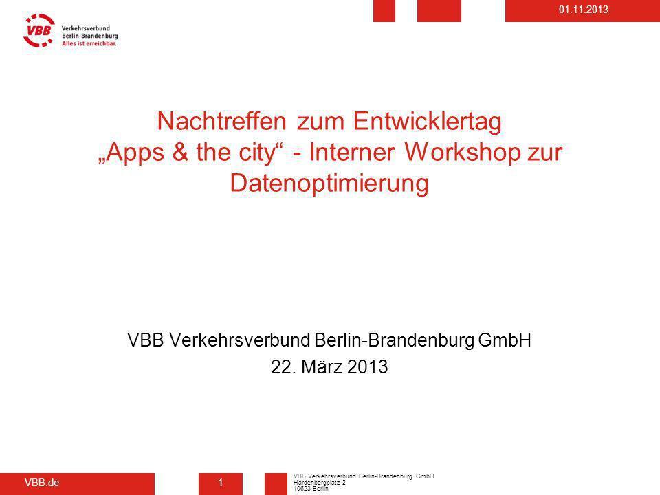 VBB.de VBB Verkehrsverbund Berlin-Brandenburg GmbH Hardenbergplatz 2 10623 Berlin 01.11.2013 1 Nachtreffen zum Entwicklertag Apps & the city - Interne