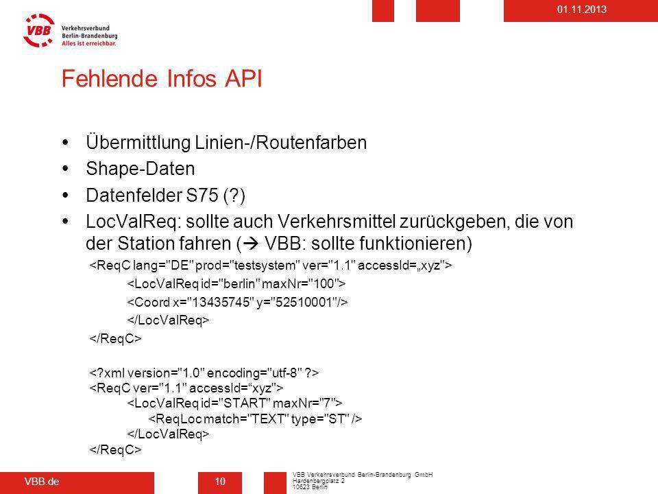 VBB.de VBB Verkehrsverbund Berlin-Brandenburg GmbH Hardenbergplatz 2 10623 Berlin 01.11.2013 Fehlende Infos API Übermittlung Linien-/Routenfarben Shap