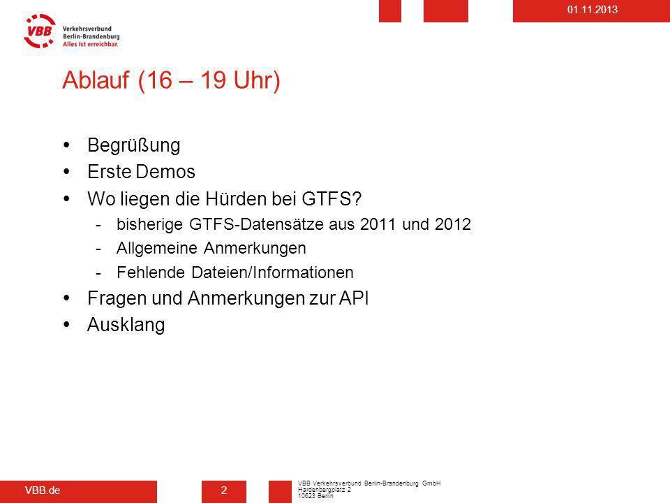 VBB.de VBB Verkehrsverbund Berlin-Brandenburg GmbH Hardenbergplatz 2 10623 Berlin 01.11.2013 Ablauf (16 – 19 Uhr) Begrüßung Erste Demos Wo liegen die