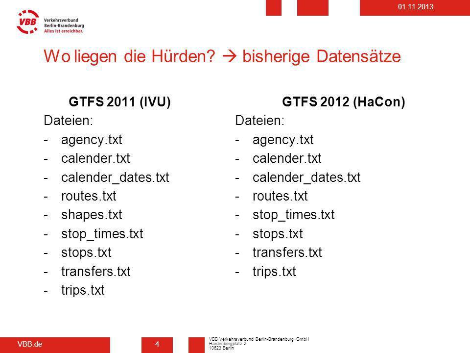 VBB.de VBB Verkehrsverbund Berlin-Brandenburg GmbH Hardenbergplatz 2 10623 Berlin 01.11.2013 Wo liegen die Hürden? bisherige Datensätze GTFS 2011 (IVU
