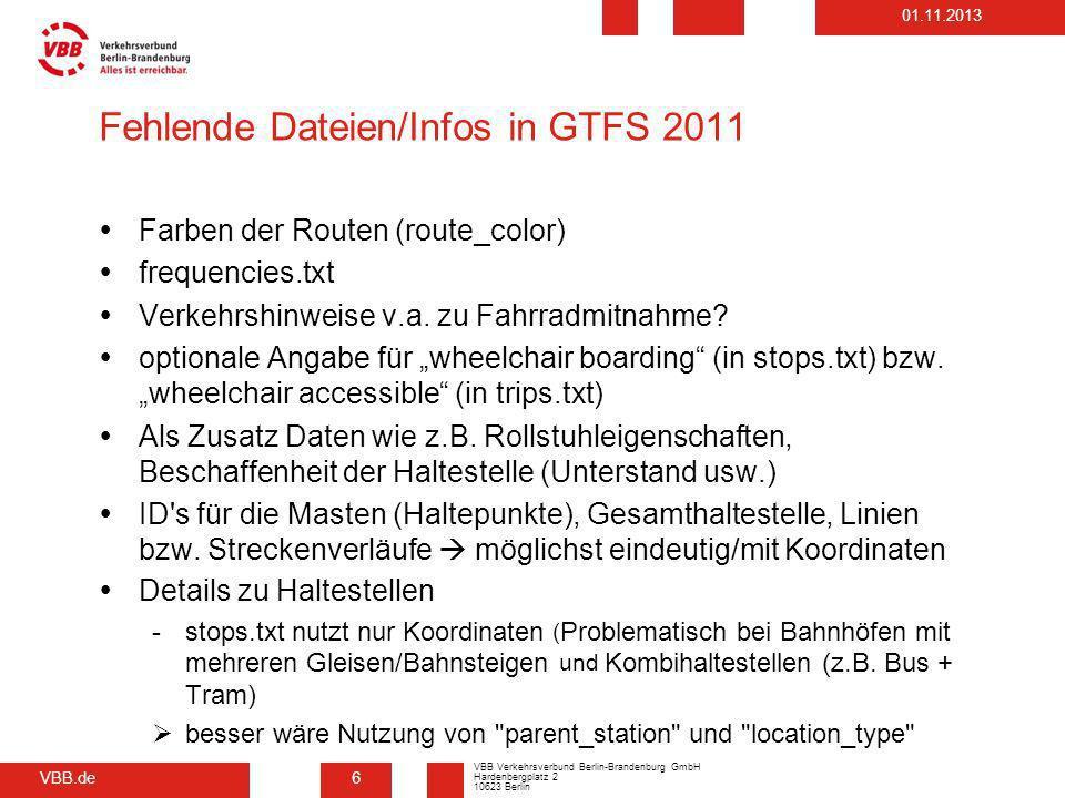 VBB.de VBB Verkehrsverbund Berlin-Brandenburg GmbH Hardenbergplatz 2 10623 Berlin 01.11.2013 Fehlende Dateien/Infos in GTFS 2011 Farben der Routen (ro