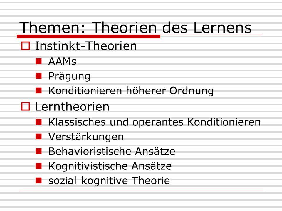 Themen: Theorien des Lernens Instinkt-Theorien AAMs Prägung Konditionieren höherer Ordnung Lerntheorien Klassisches und operantes Konditionieren Verst