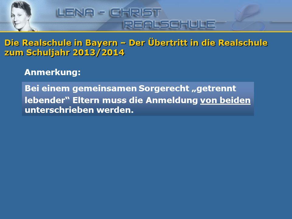 Die Realschule in Bayern – Der Übertritt in die Realschule zum Schuljahr 2013/2014 Anmerkung: Bei einem gemeinsamen Sorgerecht getrennt lebender Elter