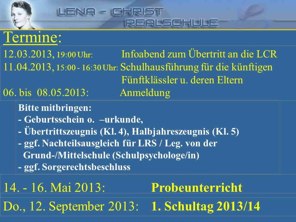 Termine: 12.03.2013, 19:00 Uhr: Infoabend zum Übertritt an die LCR 11.04.2013, 15:00 - 16:30 Uhr: Schulhausführung für die künftigen Fünftklässler u.
