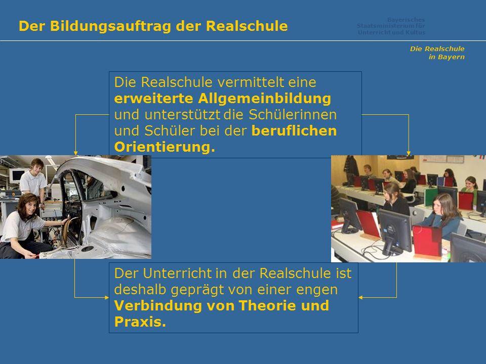 in Bayern Der Bildungsauftrag der Realschule Bayerisches Staatsministerium für Unterricht und Kultus Die Realschule vermittelt eine erweiterte Allgeme