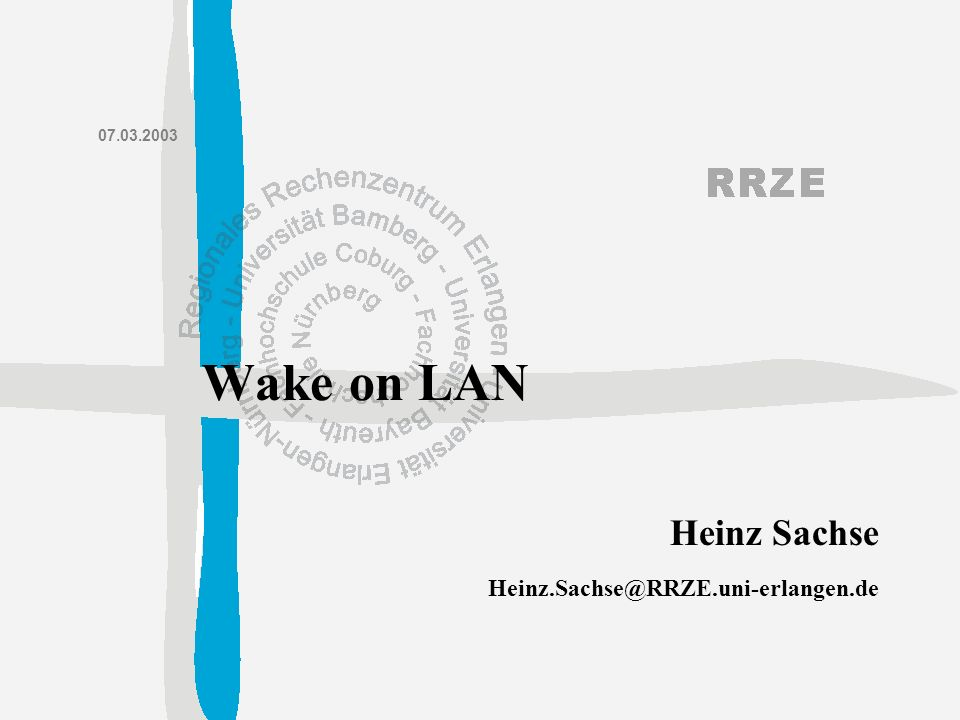 Heinz.Sachse@RRZE.uni-erlangen.de Heinz Sachse 07.03.2003 Wake on LAN