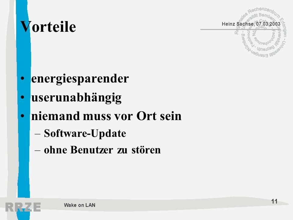 11 Heinz Sachse, 07.03.2003 Wake on LAN Vorteile energiesparender userunabhängig niemand muss vor Ort sein –Software-Update –ohne Benutzer zu stören