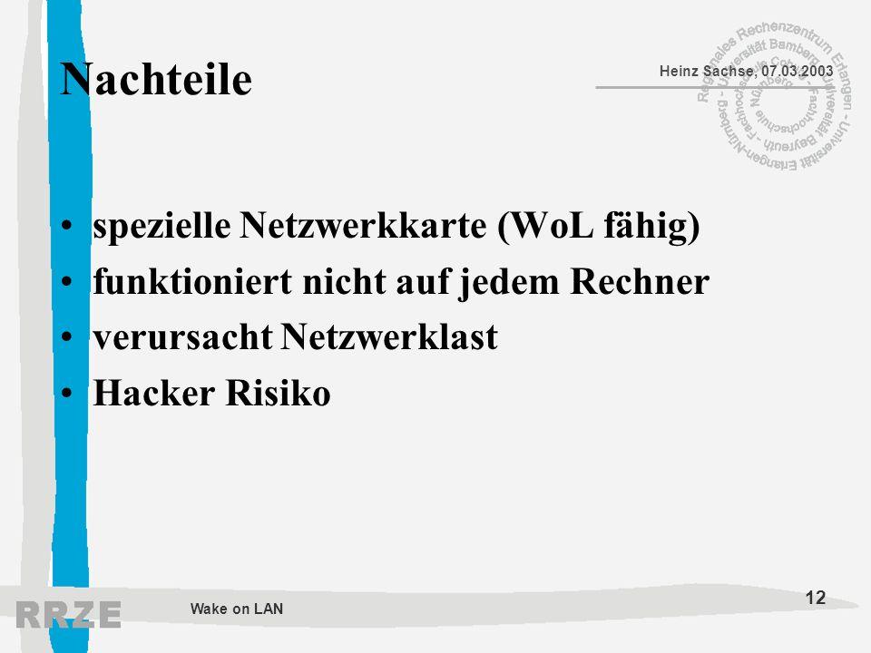 12 Heinz Sachse, 07.03.2003 Wake on LAN Nachteile spezielle Netzwerkkarte (WoL fähig) funktioniert nicht auf jedem Rechner verursacht Netzwerklast Hac