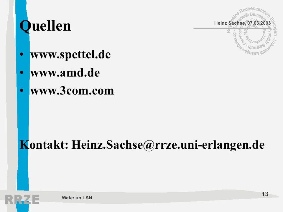 13 Heinz Sachse, 07.03.2003 Wake on LAN Quellen www.spettel.de www.amd.de www.3com.com Kontakt: Heinz.Sachse@rrze.uni-erlangen.de