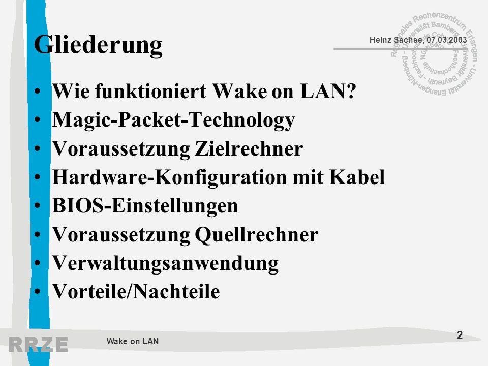 2 Heinz Sachse, 07.03.2003 Wake on LAN Gliederung Wie funktioniert Wake on LAN? Magic-Packet-Technology Voraussetzung Zielrechner Hardware-Konfigurati