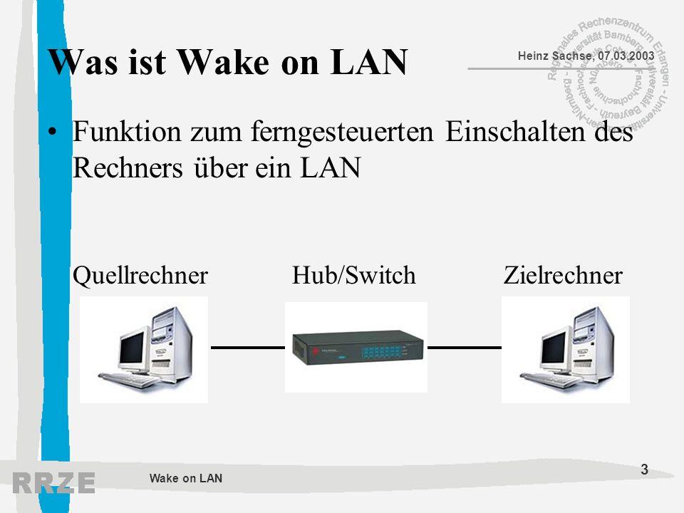 3 Heinz Sachse, 07.03.2003 Wake on LAN Was ist Wake on LAN Funktion zum ferngesteuerten Einschalten des Rechners über ein LAN Quellrechner Hub/Switch