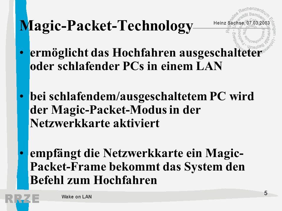 6 Heinz Sachse, 07.03.2003 Wake on LAN Voraussetzung Zielrechner Hardware: BIOS mit ACPI Unterstützung WoL-fähiges Mainboard WoL-fähige Netzwerkkarte Software: WoL-fähigen Treiber der Netzwerkkarte Ein Betriebssystem mit APM Unterstützung
