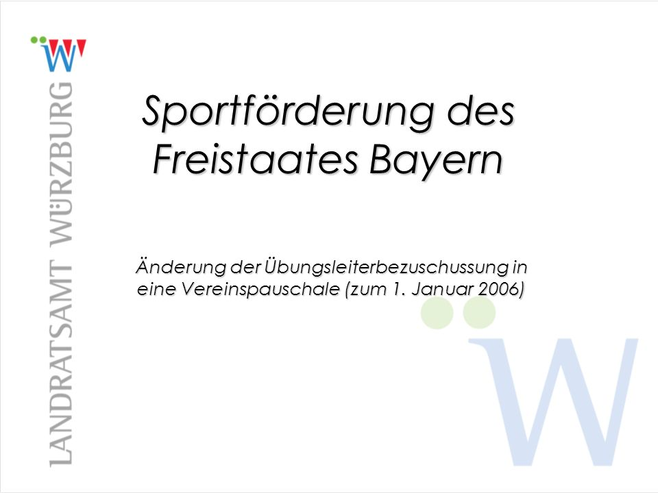 Sportförderung des Freistaates Bayern Änderung der Übungsleiterbezuschussung in eine Vereinspauschale (zum 1. Januar 2006)