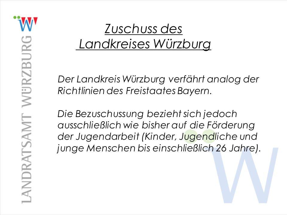 Zuschuss des Landkreises Würzburg Der Landkreis Würzburg verfährt analog der Richtlinien des Freistaates Bayern. Die Bezuschussung bezieht sich jedoch