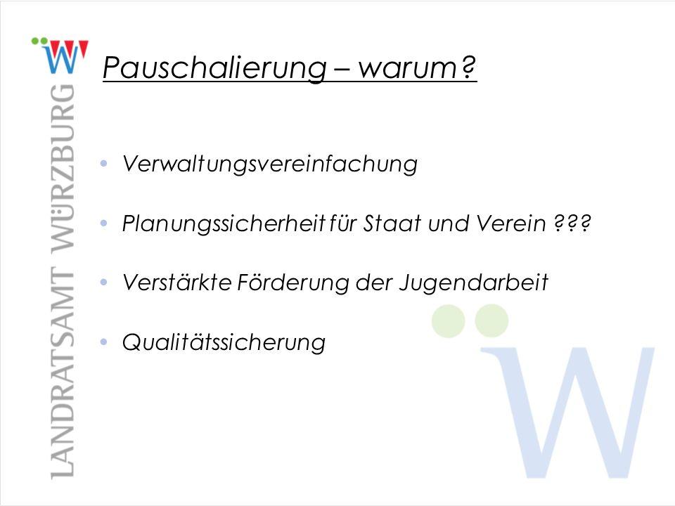 Pauschalierung – warum? Verwaltungsvereinfachung Planungssicherheit für Staat und Verein ??? Verstärkte Förderung der Jugendarbeit Qualitätssicherung