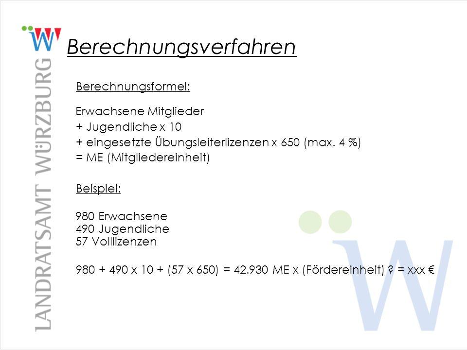 Berechnungsverfahren Berechnungsformel: Erwachsene Mitglieder + Jugendliche x 10 + eingesetzte Übungsleiterlizenzen x 650 (max. 4 %) = ME (Mitgliedere