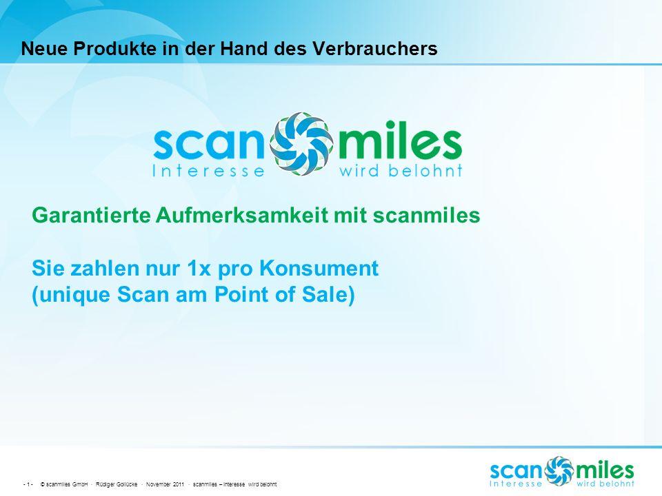- 1 - © scanmiles GmbH · Rüdiger Gollücke · November 2011 · scanmiles – Interesse wird belohnt Neue Produkte in der Hand des Verbrauchers Garantierte