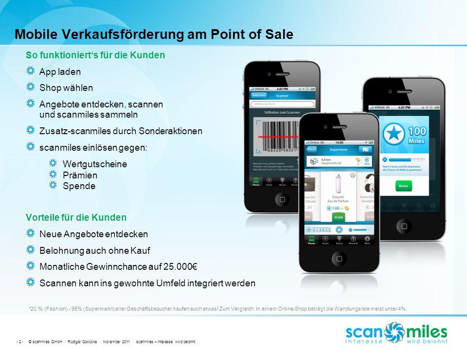 - 2 - © scanmiles GmbH · Rüdiger Gollücke · November 2011 · scanmiles – Interesse wird belohnt Mobile Verkaufsförderung am Point of Sale So funktionie