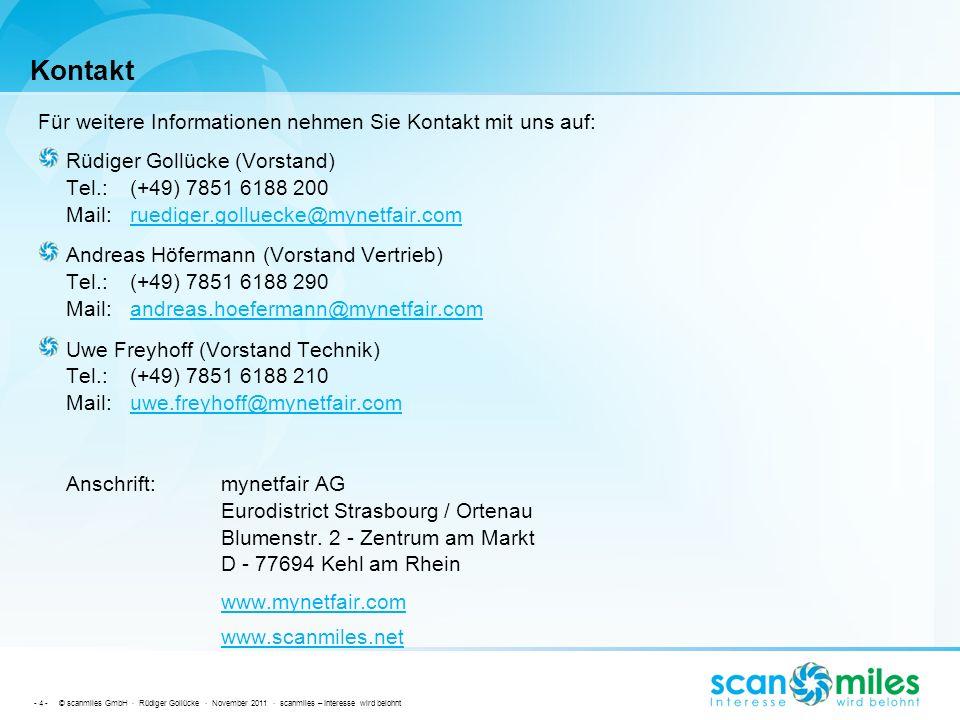 - 4 - © scanmiles GmbH · Rüdiger Gollücke · November 2011 · scanmiles – Interesse wird belohnt Kontakt Für weitere Informationen nehmen Sie Kontakt mi