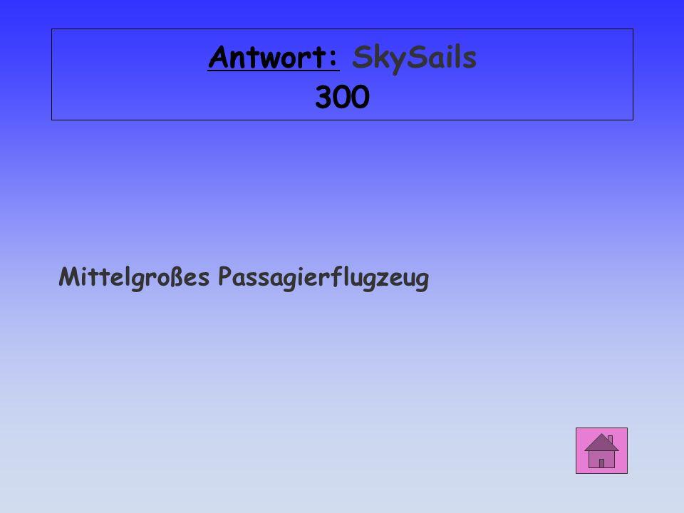 Antwort: SkySails 300 Mittelgroßes Passagierflugzeug