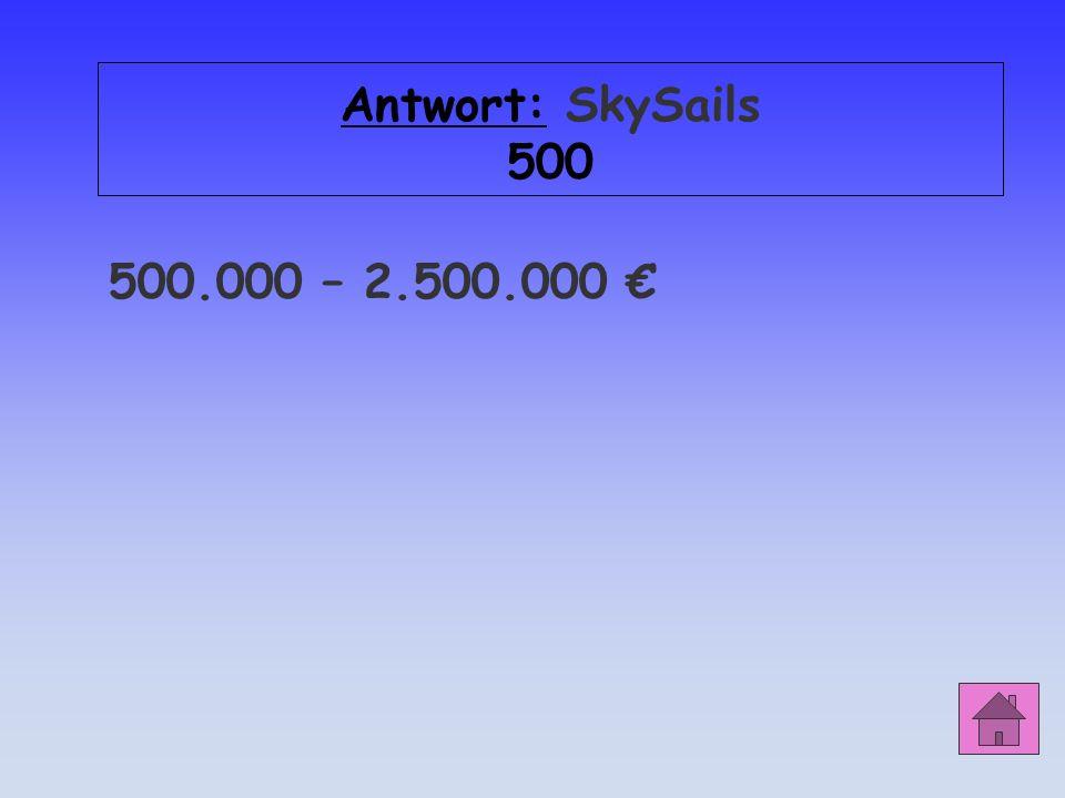 Antwort: SkySails 500 500.000 – 2.500.000
