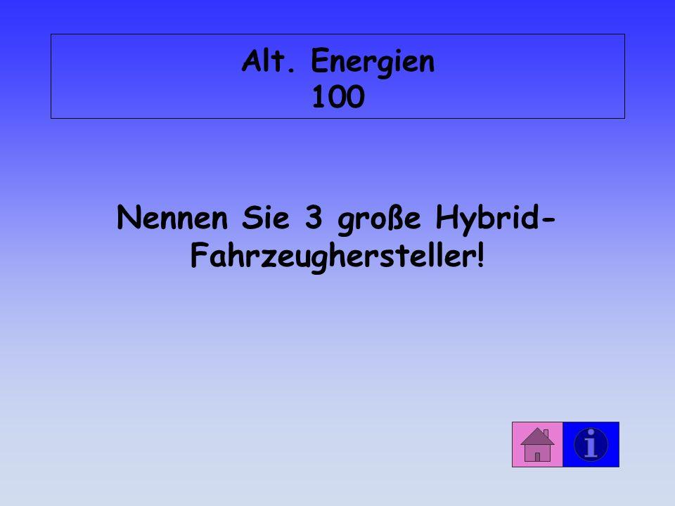 Alt. Energien 100 Nennen Sie 3 große Hybrid- Fahrzeughersteller!