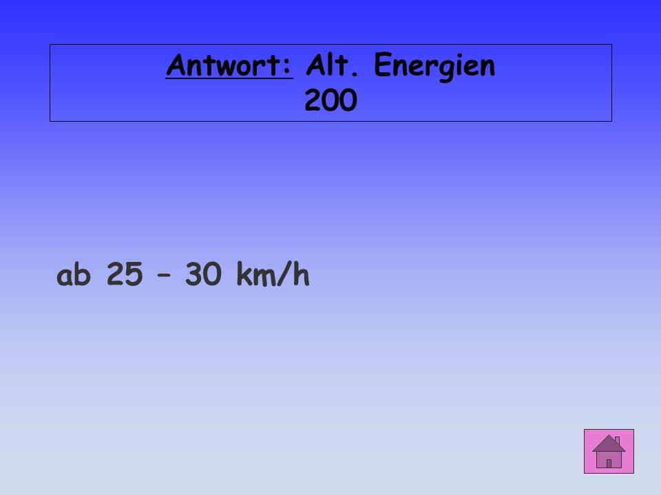 Antwort: Alt. Energien 200 ab 25 – 30 km/h