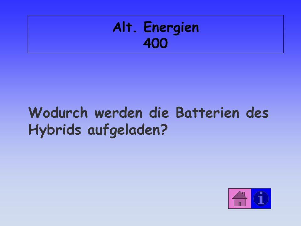 Alt. Energien 400 Wodurch werden die Batterien des Hybrids aufgeladen?