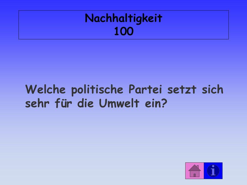 Nachhaltigkeit 100 Welche politische Partei setzt sich sehr für die Umwelt ein?