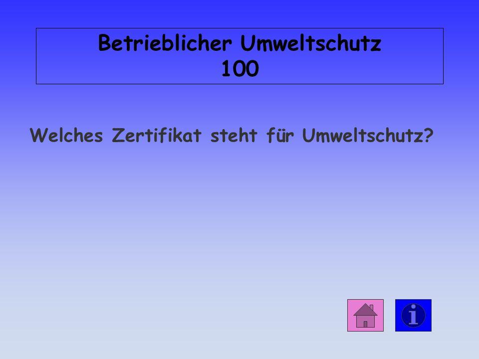 Betrieblicher Umweltschutz 100 Welches Zertifikat steht für Umweltschutz?