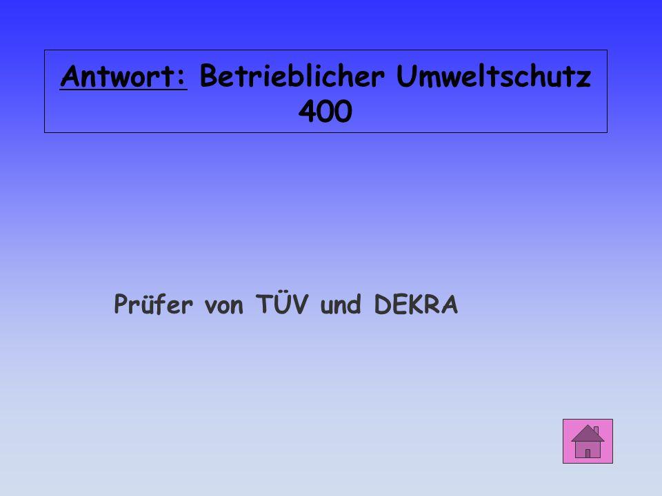 Antwort: Betrieblicher Umweltschutz 400 Prüfer von TÜV und DEKRA