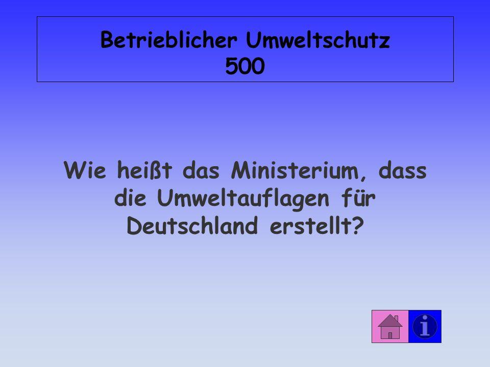 Betrieblicher Umweltschutz 500 Wie heißt das Ministerium, dass die Umweltauflagen für Deutschland erstellt?