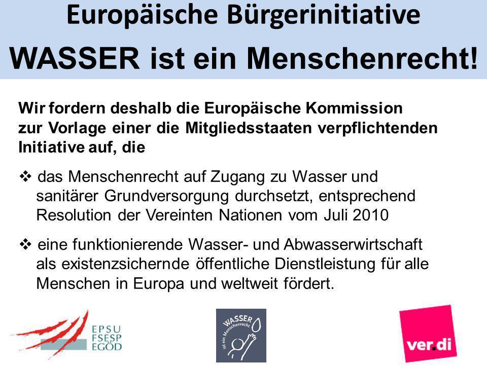 Europäische Bürgerinitiative WASSER ist ein Menschenrecht! Wir fordern deshalb die Europäische Kommission zur Vorlage einer die Mitgliedsstaaten verpf