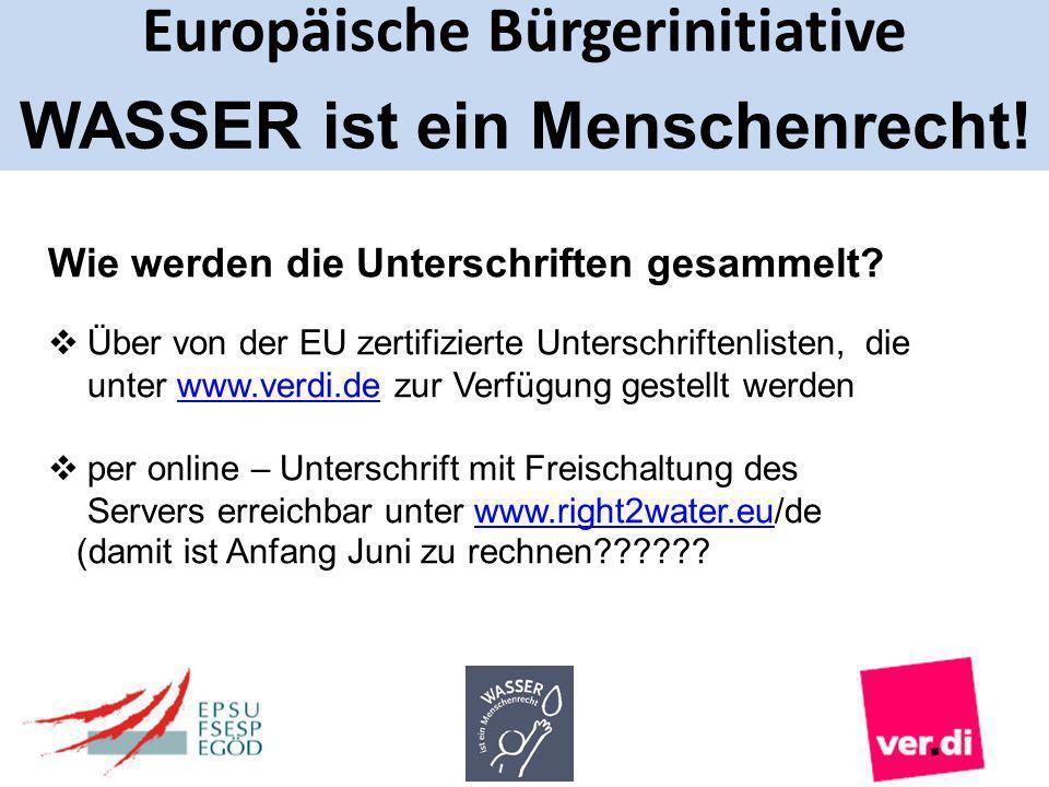 Europäische Bürgerinitiative WASSER ist ein Menschenrecht! Wie werden die Unterschriften gesammelt? Über von der EU zertifizierte Unterschriftenlisten