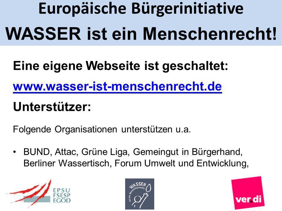 Europäische Bürgerinitiative WASSER ist ein Menschenrecht! Eine eigene Webseite ist geschaltet: www.wasser-ist-menschenrecht.de Unterstützer: Folgende