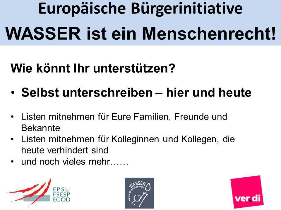 Europäische Bürgerinitiative WASSER ist ein Menschenrecht! Wie könnt Ihr unterstützen? Selbst unterschreiben – hier und heute Listen mitnehmen für Eur