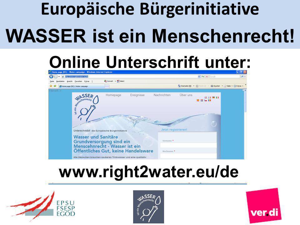Europäische Bürgerinitiative WASSER ist ein Menschenrecht! Online Unterschrift unter: www.right2water.eu/de
