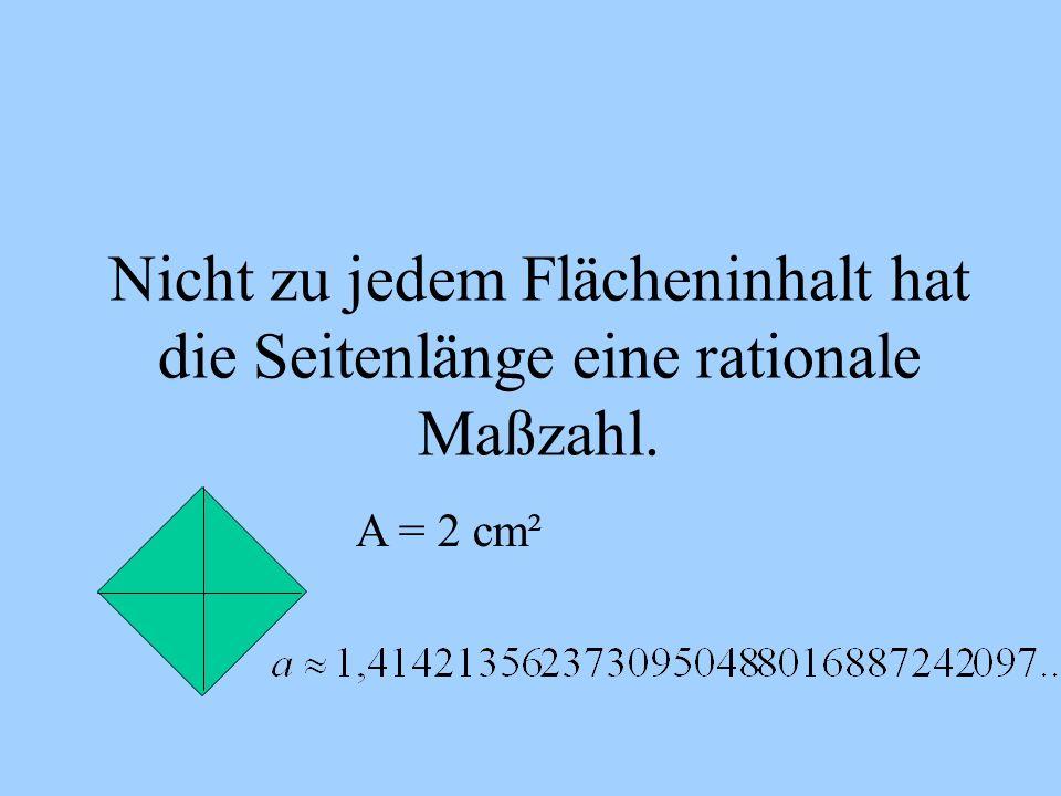 Nicht zu jedem Flächeninhalt hat die Seitenlänge eine rationale Maßzahl. A = 2 cm²