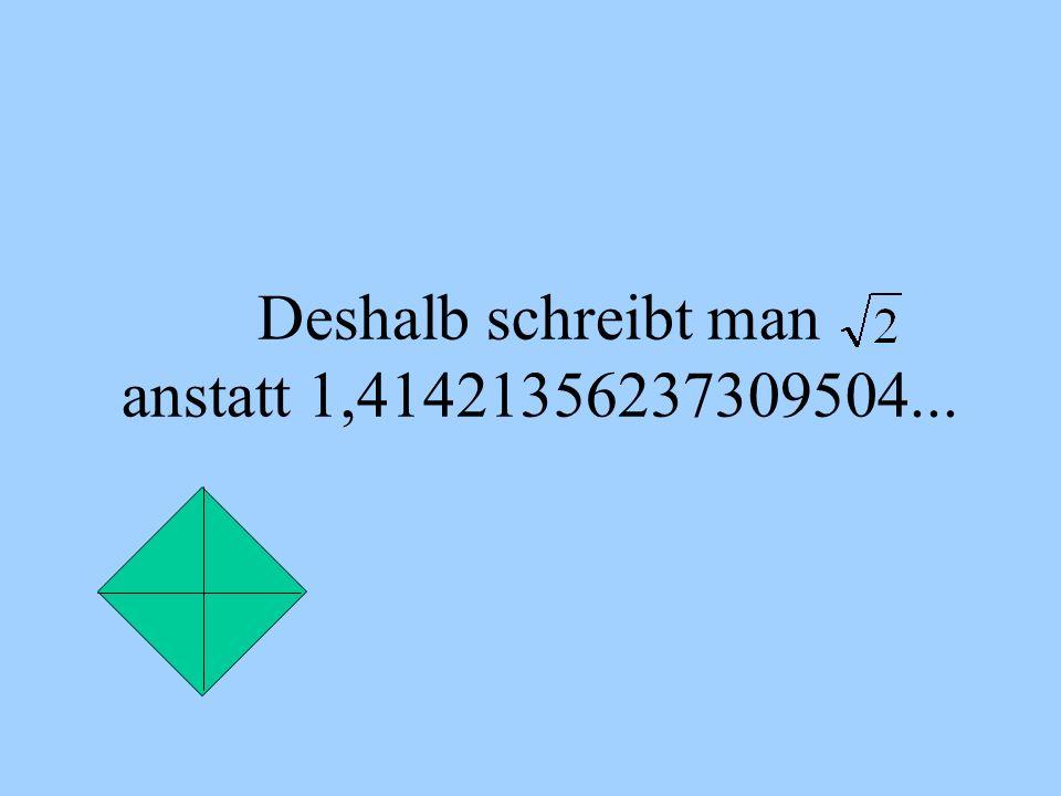 Deshalb schreibt man anstatt 1,41421356237309504...