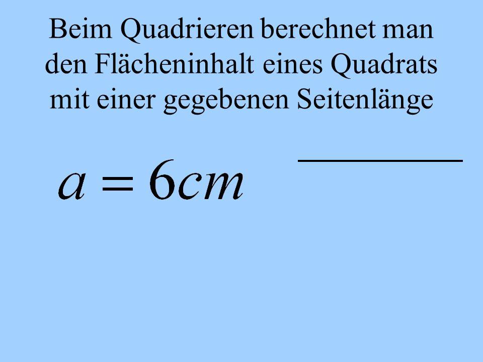 Beim Quadrieren berechnet man den Flächeninhalt eines Quadrats mit einer gegebenen Seitenlänge