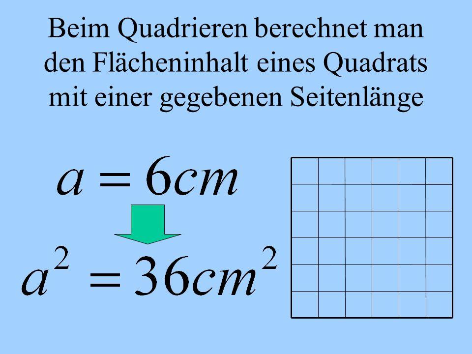 Beim Wurzelziehen berechnet man die Seitenlänge eines Quadrats mit einem gegebenen Flächeninhalt