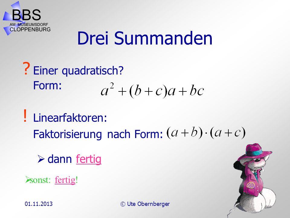 01.11.2013© Ute Obernberger Drei Summanden ? Zwei quadratisch? Form: ! 1./2. binomische Formel Faktorisierung nach Form: sonst: hier weiter!hier weite