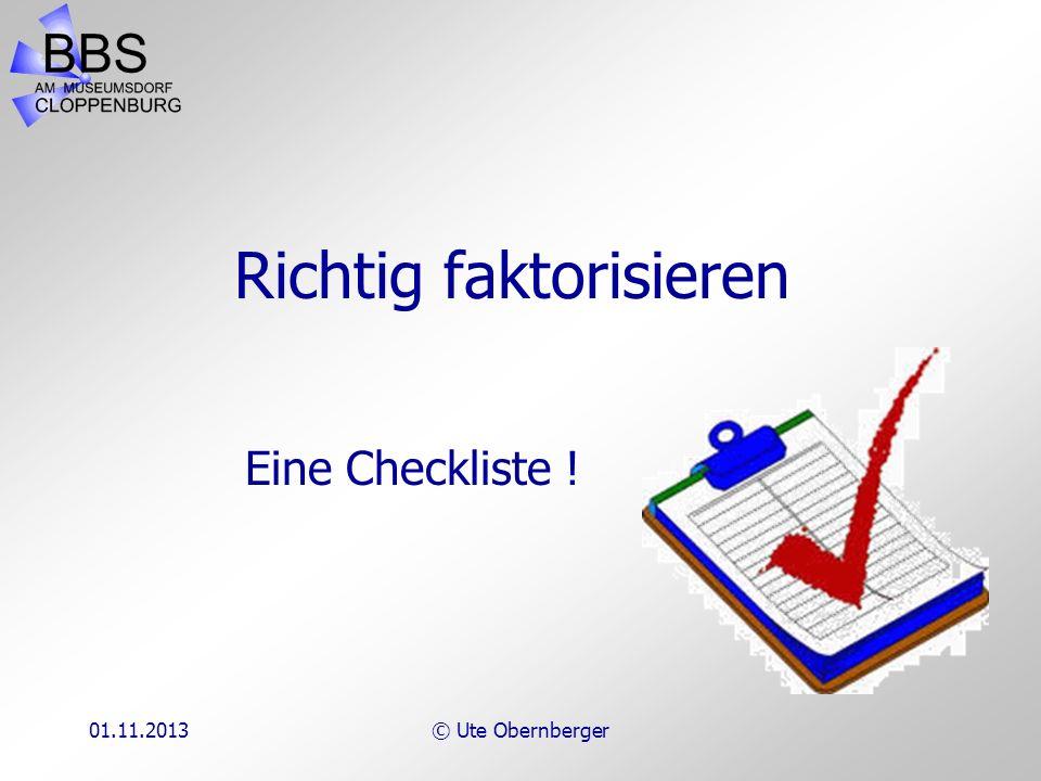 01.11.2013© Ute Obernberger Hier trainierst du: systematisch vorzugehen immer den einfachsten Weg zu wählen sicher zu sein beim Faktorisieren