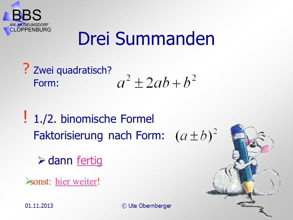 01.11.2013© Ute Obernberger Zwei Summanden ? Beide quadratisch, einer negativ? Form: ! 3. binomische Formel Faktorisierung nach Form: sonst: fertigfer