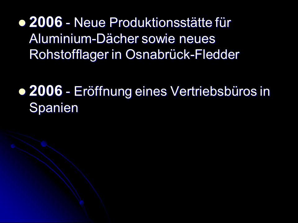 2006 - Neue Produktionsstätte für Aluminium-Dächer sowie neues Rohstofflager in Osnabrück-Fledder 2006 - Neue Produktionsstätte für Aluminium-Dächer s