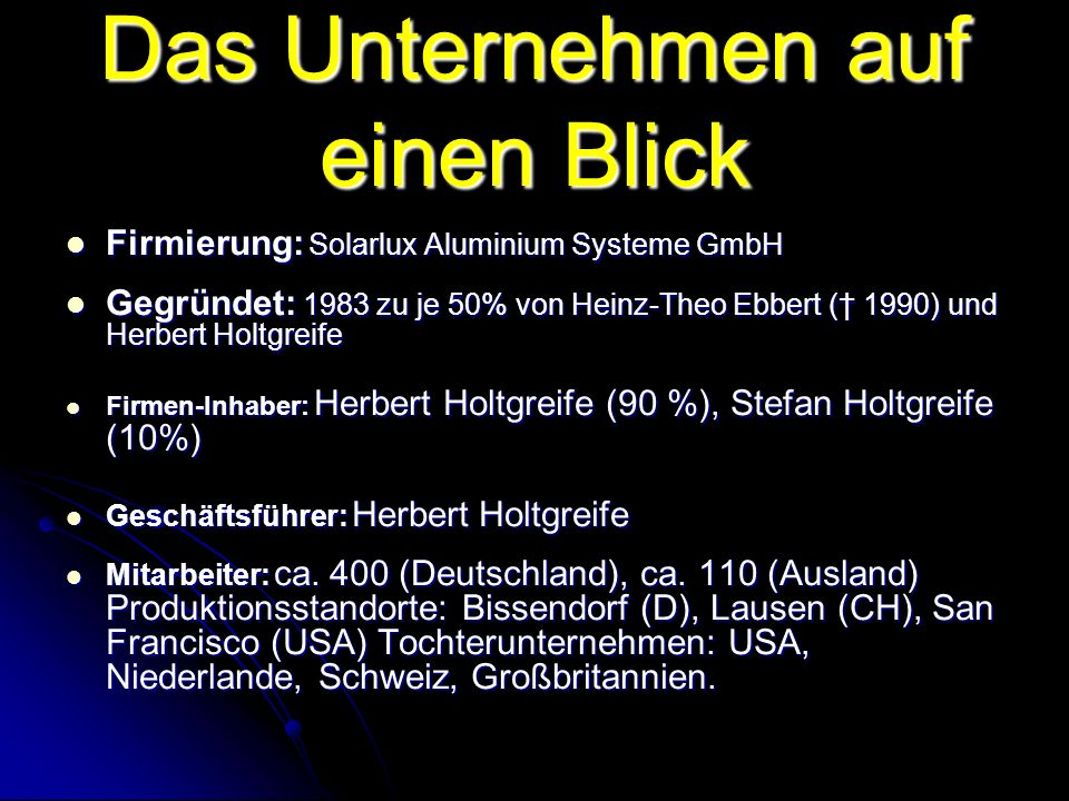 Das Unternehmen auf einen Blick Firmierung: Solarlux Aluminium Systeme GmbH Firmierung: Solarlux Aluminium Systeme GmbH Gegründet: 1983 zu je 50% von