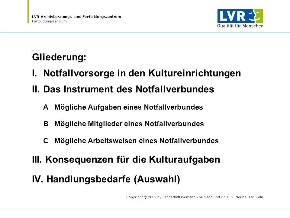 LVR-Archivberatungs- und Fortbildungszentrum Fortbildungszentrum · Gliederung: I.Notfallvorsorge in den Kultureinrichtungen II.Das Instrument des Notf