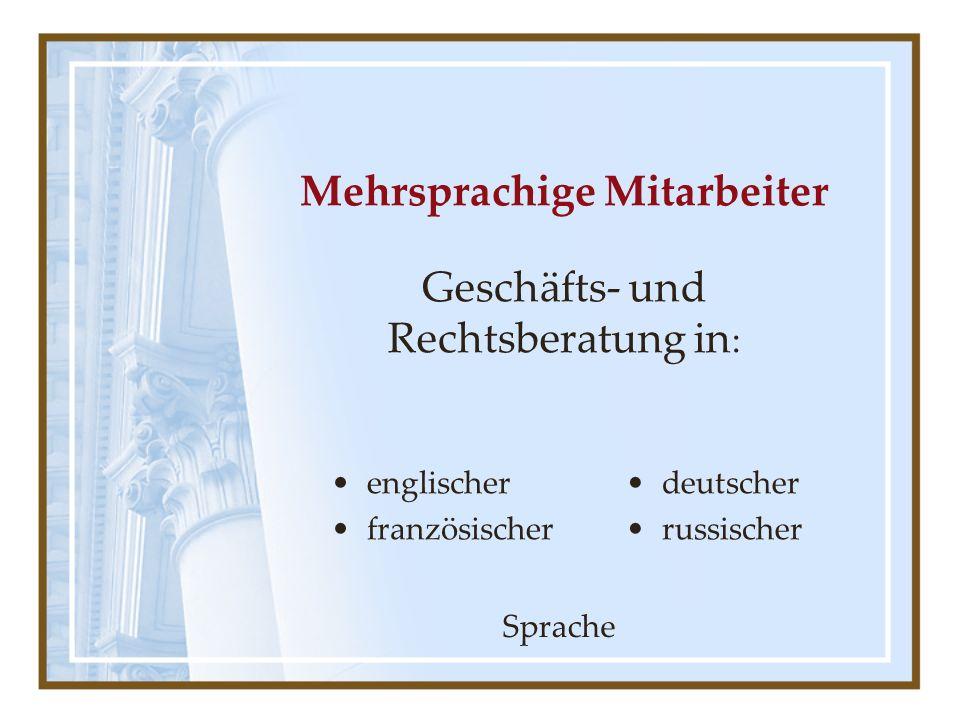 Mehrsprachige Mitarbeiter Geschäfts- und Rechtsberatung in : englischer französischer deutscher russischer Sprache
