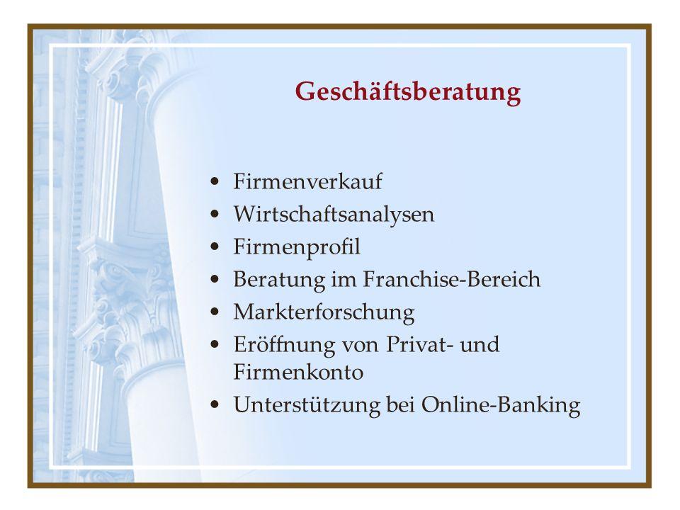 Geschäftsberatung Firmenverkauf Wirtschaftsanalysen Firmenprofil Beratung im Franchise-Bereich Markterforschung Eröffnung von Privat- und Firmenkonto Unterstützung bei Online-Banking